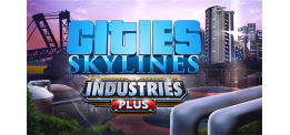 Cities: Skylines - Industries Plus