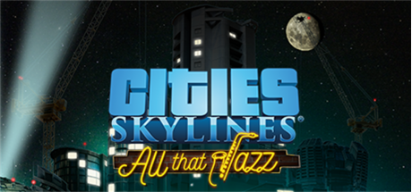 Cities Skylines:  All That Jazz